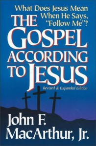 """The Gospel According To Jesus: What Does Jesus Mean When He Says """"Follow Me""""? - John F. MacArthur Jr."""