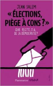 Elections, piège à cons ? : Que reste-t-il de la démocratie ? - Jean Salem