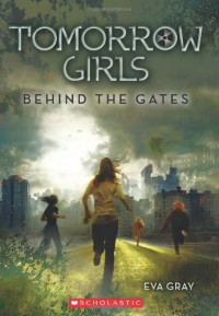 Tomorrow Girls: Behind the Gates - Eva Gray