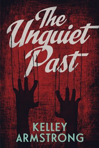 The Unquiet Past (Secrets) - Kelley Armstrong