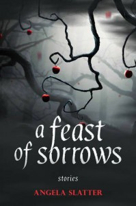 A Feast of Sorrows Stories - Angela Slatter