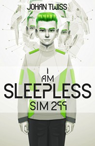 I AM SLEEPLESS: Sim 299 (Book 1) - Johan Twiss