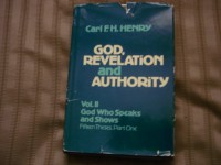 God, Revelation, and Authority, Volume 2: God Who Speaks and Shows: Fifteen Theses, Part One - Carl F.H. Henry