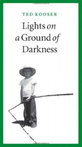 Lights on a Ground of Darkness: An Evocation of a Place and Time - Ted Kooser