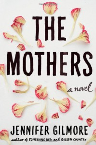 The Mothers - Jennifer Gilmore