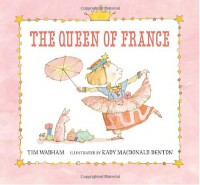 The Queen of France - Tim Wadham, Kady MacDonald Denton