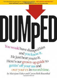 Dumped: A Grown-Up Guide to Gettin' Off Your Ass and Over Your Ex in Record Time - Maryjane Fahey;Caryn Beth Rosenthal