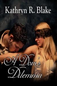 A Dom's Dilemma - Kathryn R. Blake