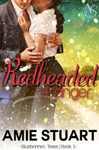 Redheaded Stranger: A Cowboy Love Story (Bluebonnet Texas Book 3) - Amie Stuart