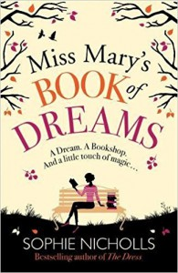 Miss Mary's Book of Dreams: A Beguiling Story of Family, Love and Starting Again, Perfect for Fans of Chocolate - Sophie Nicholls