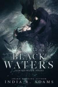 Black Waters (Tainted Water, #2)  - India R. Adams