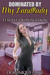 Dominated By My Landlady: FemDom Spanking Romance - Dominique Paige