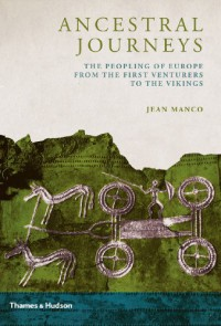 Ancestral Journeys: The Peopling of Europe from the First Venturers to the Vikings - Jean Manco