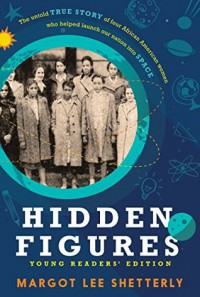Hidden Figures: The American Dream and the Untold Story of the Black Women Mathematicians Who Helped Win the Space Race - Margot Lee Shetterly