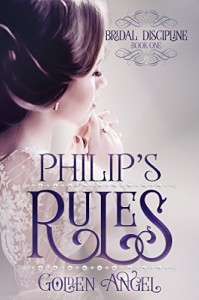 Philip's Rules (Bridal Discipline Book 1) - Golden Angel