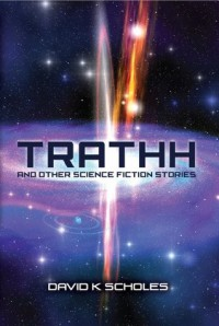 TRATHH and other science fiction stories - K Scholes,  David