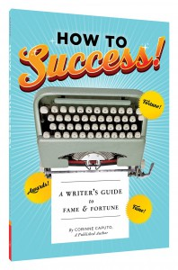 How to Success!: A Writer's Guide to Fame and Fortune - Corinne Caputo
