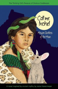 Call Me Ixchel: Mayan Goddess of the Moon - Janie Havemeyer