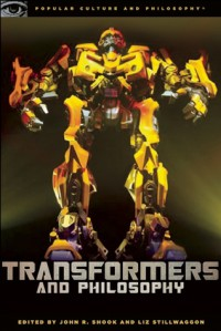 Transformers and Philosophy: More than Meets the Mind - Geoffrey Allan Plauché, Liz Stillwaggon Swan, John R. Shook