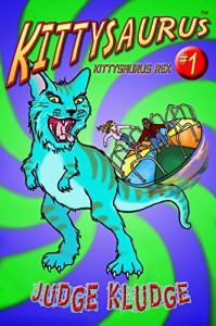 KITTYSAURUS REX - Book One of the Kittysaurus Series - Judge Kludge