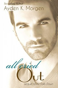 All Cried Out (All Falls Down Book 2) - Ayden K. Morgen, Jayme Stephens