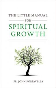 The Little Manual for Spiritual Growth - Rev. Fr. John Portavella