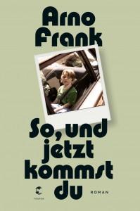 So, und jetzt kommst du: Roman - Arno Frank