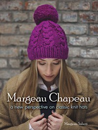 Margeau Chapeau: A New Perspective on Classic Knit Hats (Dover Knitting, Crochet, Tatting, Lace) - Margeau Soboti