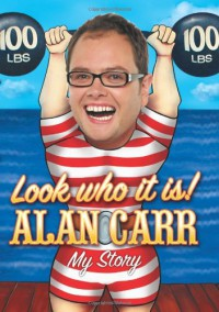Look Who It Is!: My Story - Alan Carr