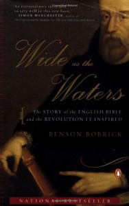 Wide as the Waters: The Story of the English Bible and the Revolution it Inspired - Benson Bobrick