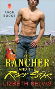 The Rancher and the Rock Star - Lizbeth Selvig