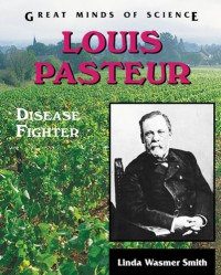Louis Pasteur: Disease Fighter (Great Minds of Science) - Linda Wasmer Smith