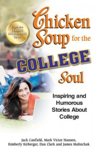 Chicken Soup for the College Soul: Inspiring and Humorous Stories About College - Jack Canfield, Mark Victor Hansen