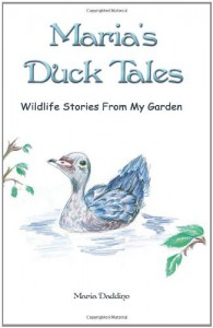 Maria's Duck Tales: Wildlife Stories from My Garden - Maria Daddino