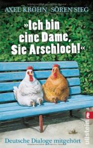 Ich bin eine Dame, Sie Arschloch! - Axel Krohn