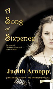 A Song of Sixpence: The Story of Elizabeth of York and Perkin Warbeck - Judith Arnopp