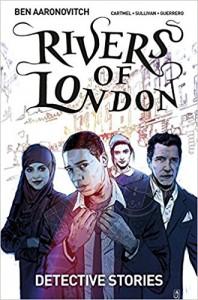 Rivers of London Volume 4: Detective Stories - Ben Aaronovitch, Lee Sullivan