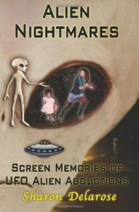 Alien Nightmares: Screen Memories of UFO Alien Abductions: Abducted by Aliens for Decades - Sharon Delarose
