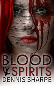 Blood and Spirits - Dennis Sharpe