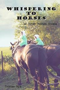 Whispering to Horses: An Amish Horses Novella - Thomas Nye
