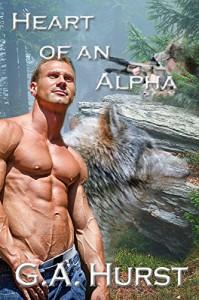 Heart of an Alpha (Wolf Shifter Series Book 1) - GA Hurst