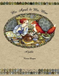 Ms. April & Ms. Mae: A Fable - Karen Dugan