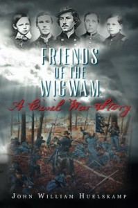 Friends of the Wigwam: A Civil War Story by John William Huelskamp (2016-03-15) - John William Huelskamp