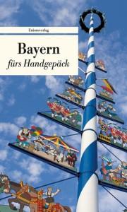 Bayern fürs Handgepäck: Geschichten und Berichte - Ein Kulturkompass - Bianca Stein-Steffan