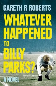 Whatever Happened To Billy Parks - Gareth R. Roberts