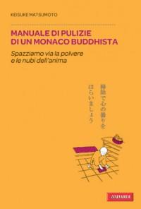 Manuale di pulizie di un monaco buddhista - Keisuke Matsumoto, Ramona Ponzini