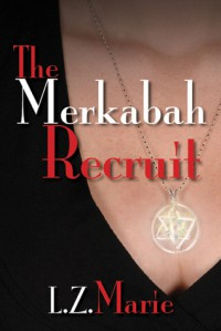 The Merkabah Recruit - L.Z. Marie