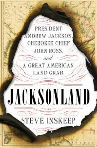 Jacksonland: President Andrew Jackson, Cherokee Chief John Ross, and a Great American Land Grab - Steve Inskeep