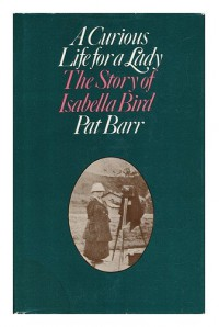 A Curious Life for a Lady: The Story of Isabella Bird - Pat Barr