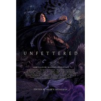 Unfettered - Kevin Hearne, Lev Grossman, Brandon Sanderson, Patrick Rothfuss, Daniel Abraham, Shawn Speakman, Jennifer Bosworth, Mark  Lawrence, Blake Charlton, Peter V. Brett, Geno Salvatore, Robert V.S. Redick, Michael J.   Sullivan, Eldon Thompson, David Anthony Durham, Peter Oru